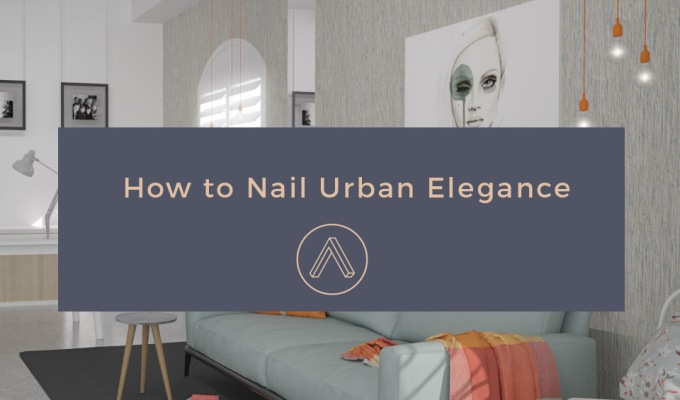 How to Nail UrbanElegance