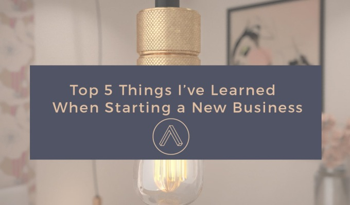 5 Things I've Learned When Starting A New Business